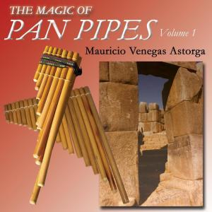 Album The Magic Of Pan Pipes (Volume 1) from Mauricio Venegas-Astorga