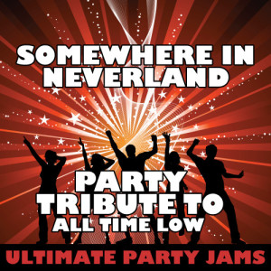 Ultimate Party Jams的專輯Somewhere in Neverland (Party Tribute to All Time Low)