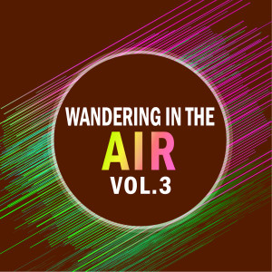 Wandering In The Air Vol..3