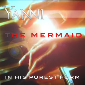 Album The Mermaid – in His Purest Form from Yanni