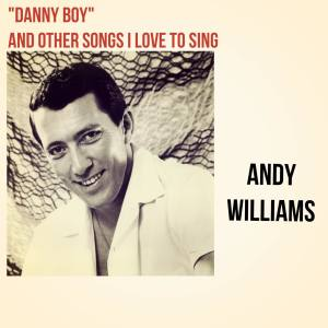 """Album """"Danny Boy"""" and Other Songs I Love to Sing from Andy Williams"""