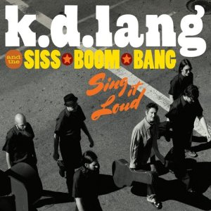 Album k.d. lang and the Siss Boom Bang: Sing it Loud (Deluxe) from k.d.lang