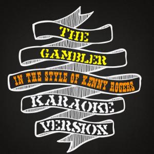 Karaoke - Ameritz的專輯The Gambler (In the Style of Kenny Rogers) [Karaoke Version] - Single
