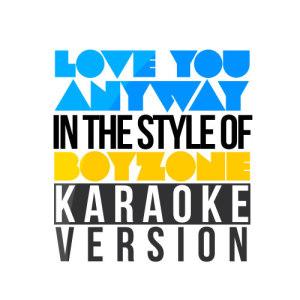 Karaoke - Ameritz的專輯Love You Anyway (In the Style of Boyzone) [Karaoke Version] - Single