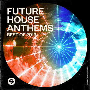 Album Future House Anthems: Best of 2019 (Presented by Spinnin' Records) from Various Artists