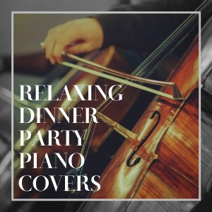 Album Relaxing Dinner Party Piano Covers from Musica Romántica del Piano