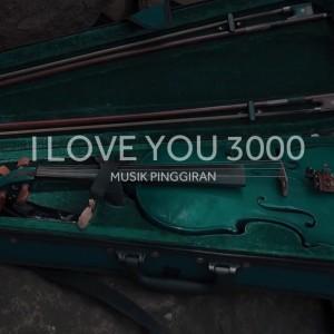 I Love You 3000 dari Musik Pinggiran