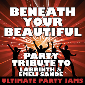 Ultimate Party Jams的專輯Beneath Your Beautiful (Party Tribute to Labrinth & Emeli Sande)