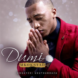 Album Ungayeki Ukuthandaza Single from Dumi Mkokstad