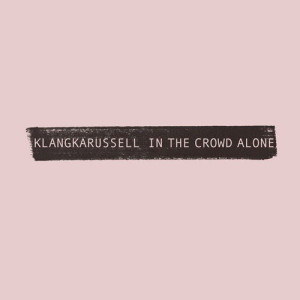Album In The Crowd Alone from Klangkarussell