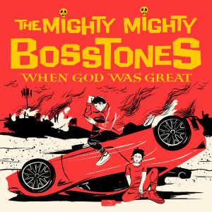 Album When God Was Great (Explicit) from The Mighty Mighty Bosstones