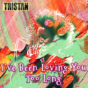 Album I've Been Loving You Too Long from Tristan