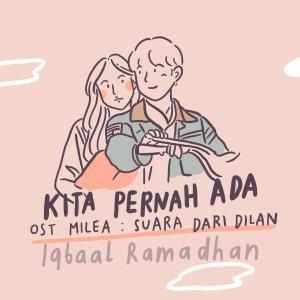 Kita Pernah Ada (OST. Milea : Suara Dari Dilan) dari Iqbaal Ramadhan