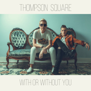 Album With or Without You from Thompson Square