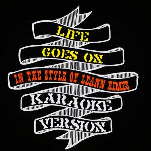 Karaoke - Ameritz的專輯Life Goes On (In the Style of Leann Rimes) [Karaoke Version] - Single