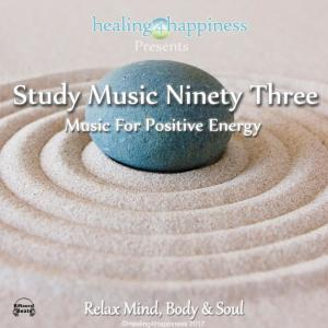 Album Study Music Ninety Three - Music for Positive Energy from Healing4Happiness