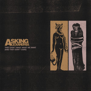They Don't Want What We Want (And They Don't Care) (Explicit) dari Asking Alexandria