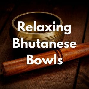 Album Relaxing Bhutanese Bowls (1 Hour of Music to Help You Relax) from Zen Meditation and Natural White Noise and New Age Deep Massage