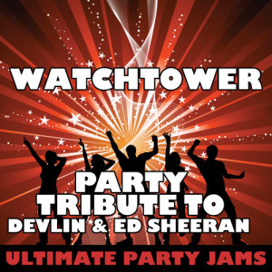 Ultimate Party Jams的專輯Watchtower (Party Tribute to Devlin & Ed Sheeran)