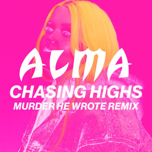 Listen to Chasing Highs (Murder He Wrote Remix) song with lyrics from Alma