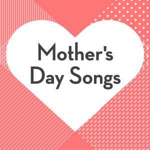 Mother's Day Songs 2018 Various Artists