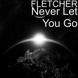 Fletcher的專輯Never Let You Go