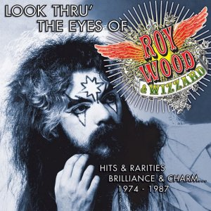 Album Look Thru' The Eyes Of Roy Wood & Wizzard: Hits & Rarities, Brilliance & Charm... 1974-1987 from Roy Wood