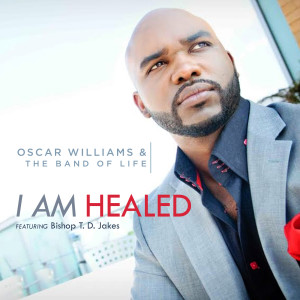 Album I Am Healed (Radio Single) [feat. Bishop T.D. Jakes] from Oscar Williams and the Band of Life