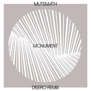 Album Monument (Disero Remix) from Mutemath