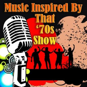 Album Music Inspired By That '70s Show (Re-Recorded / Remastered Versions) from Various Artists