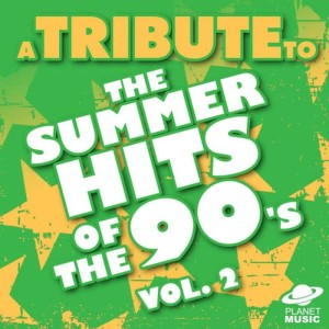 The Hit Co.的專輯A Tribute to the Summer Hits of the 90's, Vol. 2