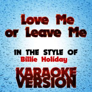 Karaoke - Ameritz的專輯Love Me or Leave Me  (In the Style of Billie Holiday ) [Karaoke Version] - Single
