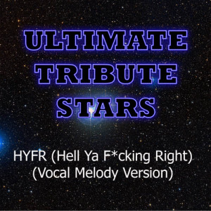 Ultimate Tribute Stars的專輯Drake feat. Lil Wayne - HYFR (Hell Ya F*cking Right) (Vocal Melody Version)