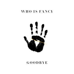 Album Goodbye from Who Is Fancy