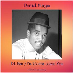 Album Fat Man / I'm Gonna Leave You from Derrick Morgan