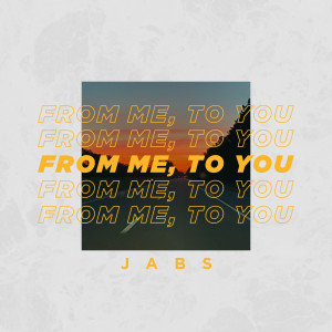 Album From Me, to You from Jabs