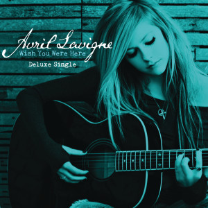 Avril Lavigne的專輯Wish You Were Here