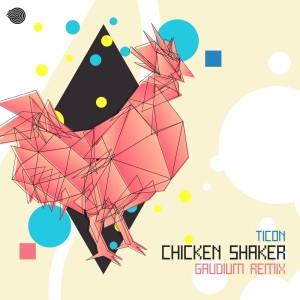 Album Chicken Shaker (Gaudium Remix) from Ticon