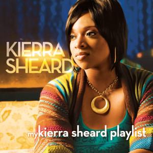 My Kierra Sheard Playlist 2009 Kierra Sheard