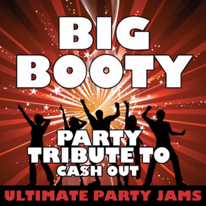 Ultimate Party Jams的專輯Big Booty (Party Tribute to CA$H Out) - Single