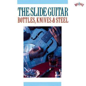 Album The Slide Guitar: Bottles, Knives & Steel from Various Artists