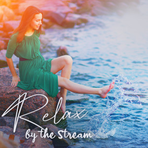 Album Relax by the Stream - Soothing Sounds and Peace of Mind from Calming Water Consort