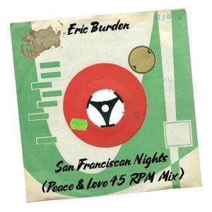 Album San Franciscan Nights (Peace & Love 45 RPM Mix) from Eric Burdon