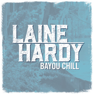 Album Bayou Chill from Laine Hardy