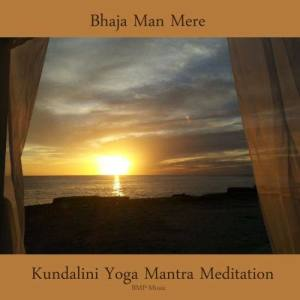 Album Bhaja Man Mere - Kundalini Yoga Mantra Meditation from BMP-Music