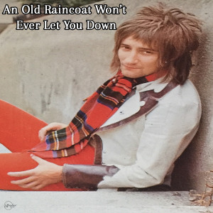 Album An Old Raincoat Won't Ever Let You Down (Explicit) from Rod Stewart