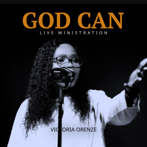 Album God Can Live Ministration from Victoria Orenze