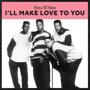 I'll Make Love To You dari Boyz II Men