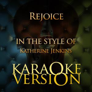 Karaoke - Ameritz的專輯Rejoice (In the Style of Katherine Jenkins) [Karaoke Version] - Single