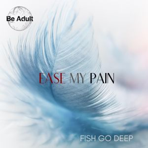 Album Ease My Pain from Fish Go Deep